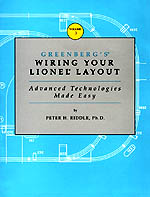 Greenberg's Wiring Your Lionel Layout: Advanced Technologies Made Easy